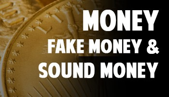 Money, Fake Money, and Sound Money