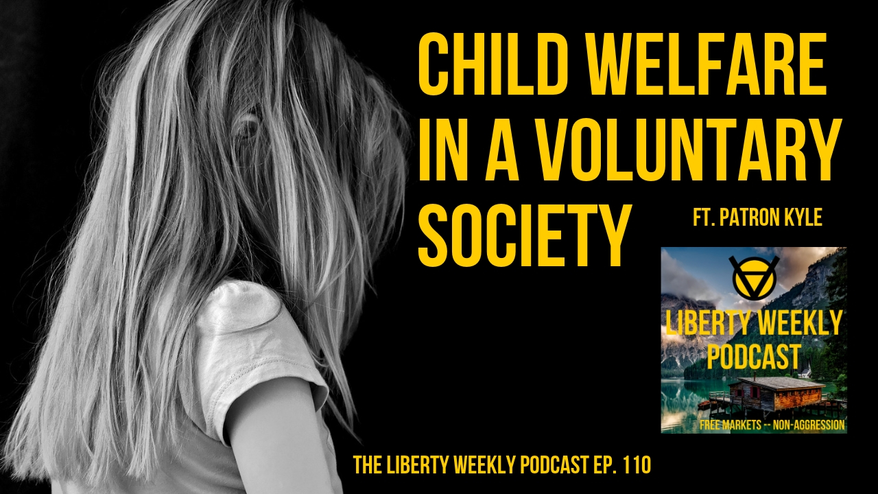 Child Welfare in a Voluntary Society ft. Patron Kyle Ep. 110