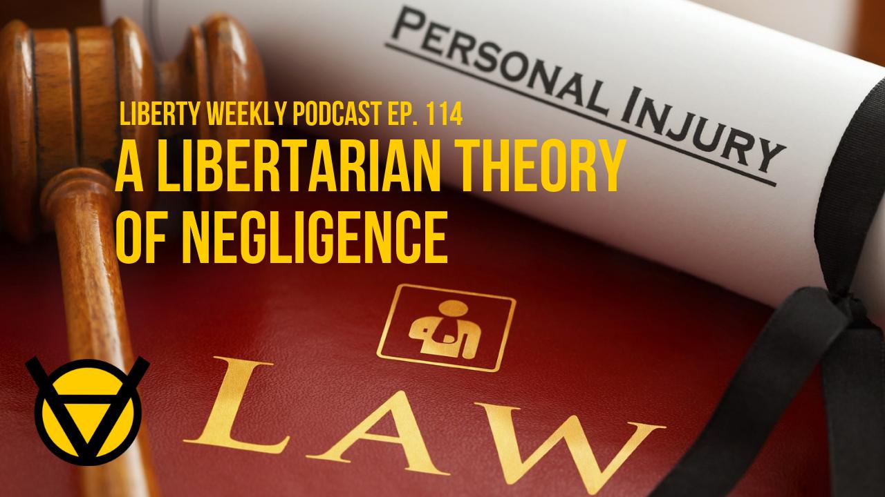 A Libertarian Theory of Negligence Ep. 114