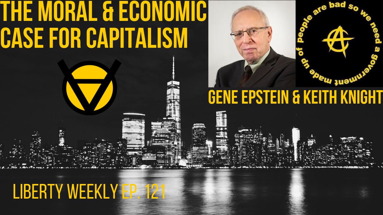 The Moral and Economic Case for Capitalism | Gene Epstein and Keith Knight Ep. 121