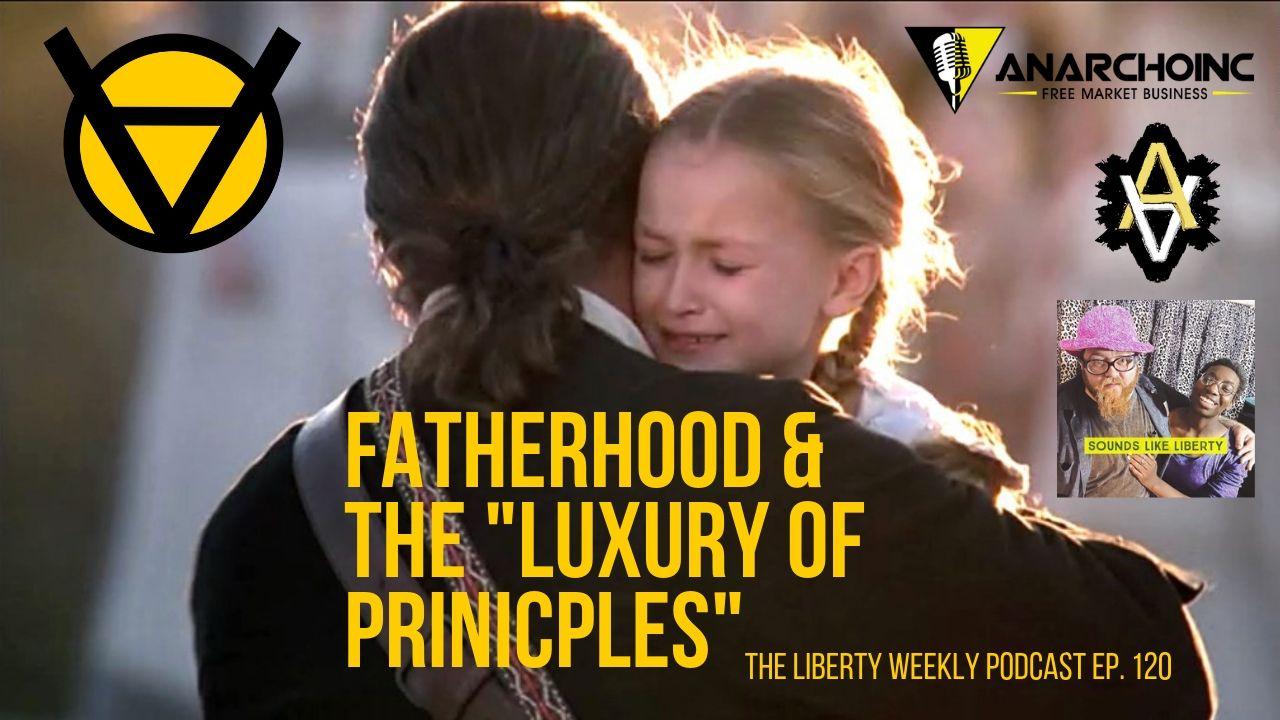 """Fatherhood and the """"Luxury of Principles"""" Ep. 120"""
