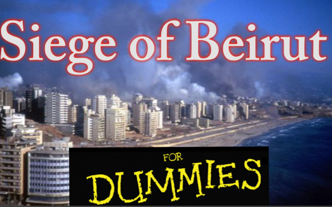 Israel's Siege of Beirut Explained for Dummies