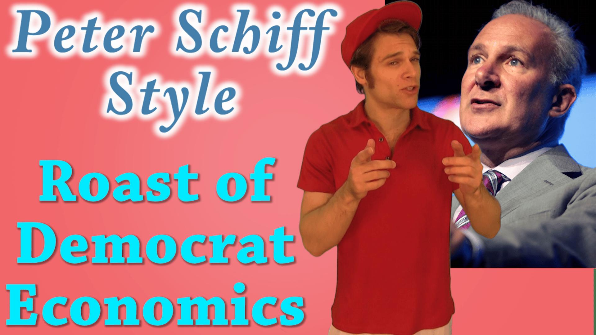 Peter Schiff Style, Roast of Democrat Economics