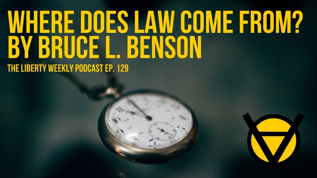 "Bruce Benson's ""Where Does Law Come From?"" Ep. 129"
