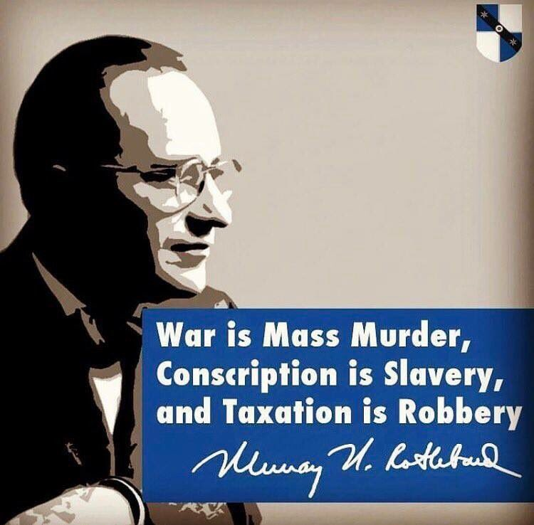 Murray N. Rothbard Taxation Conscription Slavery Theft, War Mass Murder Libertarianism Anarchy