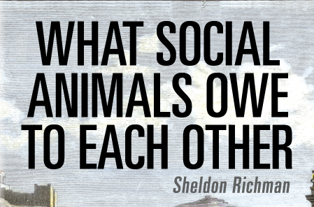 What Social Animals Owe to Each Other