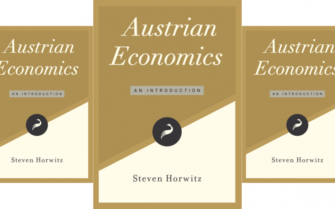 Austrian Economics – An Introduction. Steven Horwitz and Keith Knight