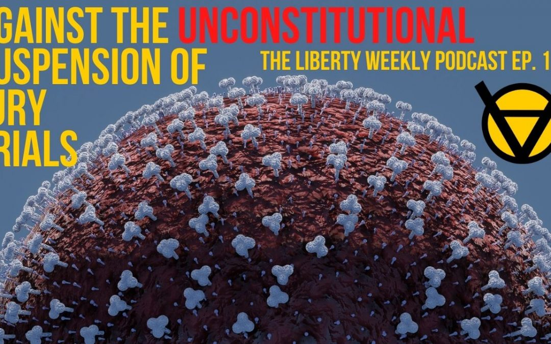 Against the Unconstitutional Suspension of Jury Trials Ep. 133