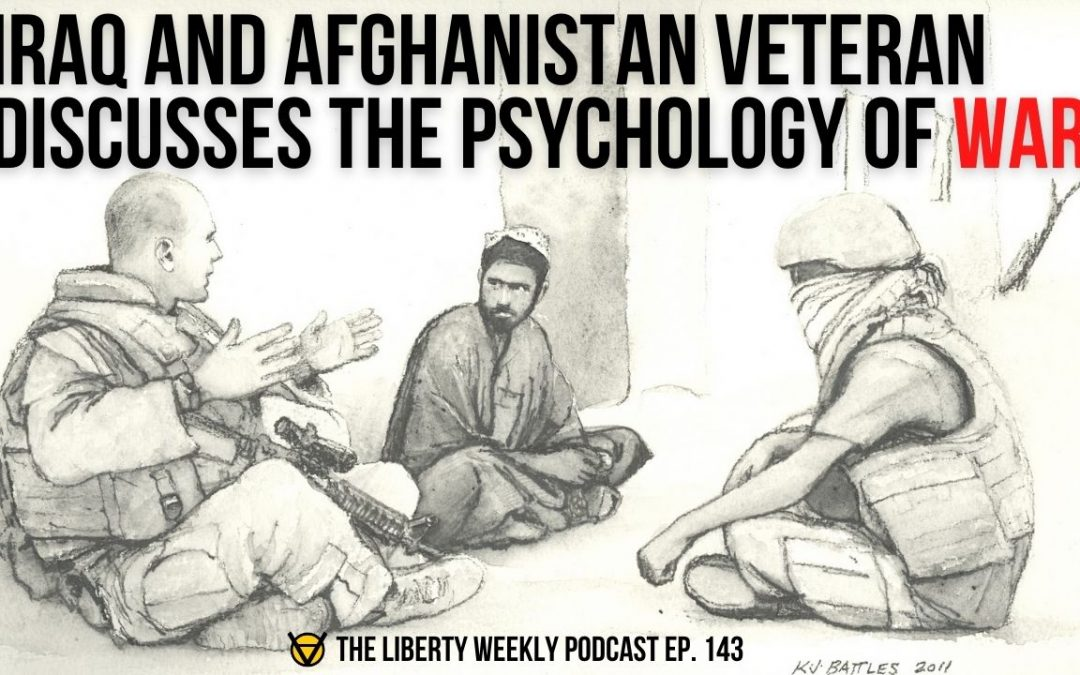 Iraq and Afghanistan Veteran Discusses the Psychology of War Ep. 142