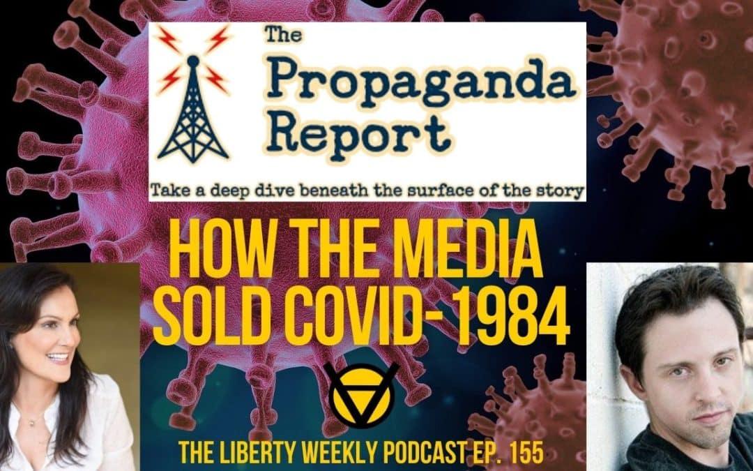 How The Media Sold COVID-1984 ft. The Propaganda Report Ep. 145