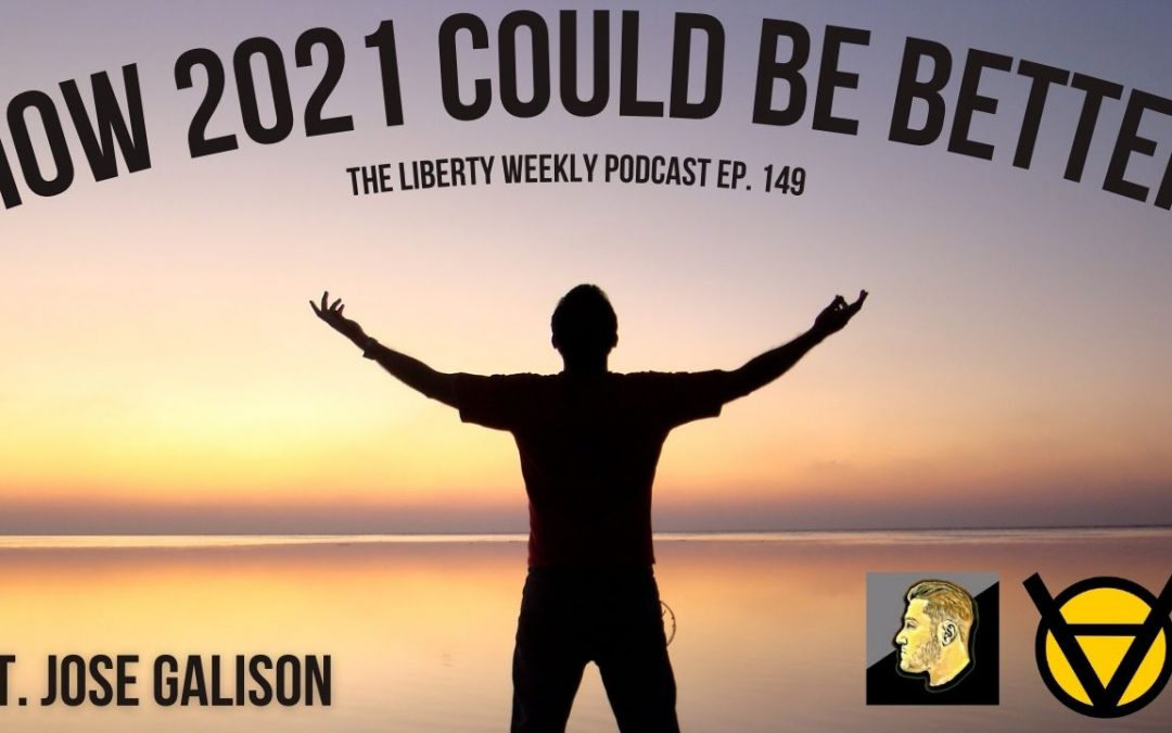 How 2021 Could Be Better Ep. 149 ft. Jose Galison