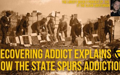 Recovering Addict Explains How Gov't Spurs Addiction Ep. 150 ft. the Clean Libertarian