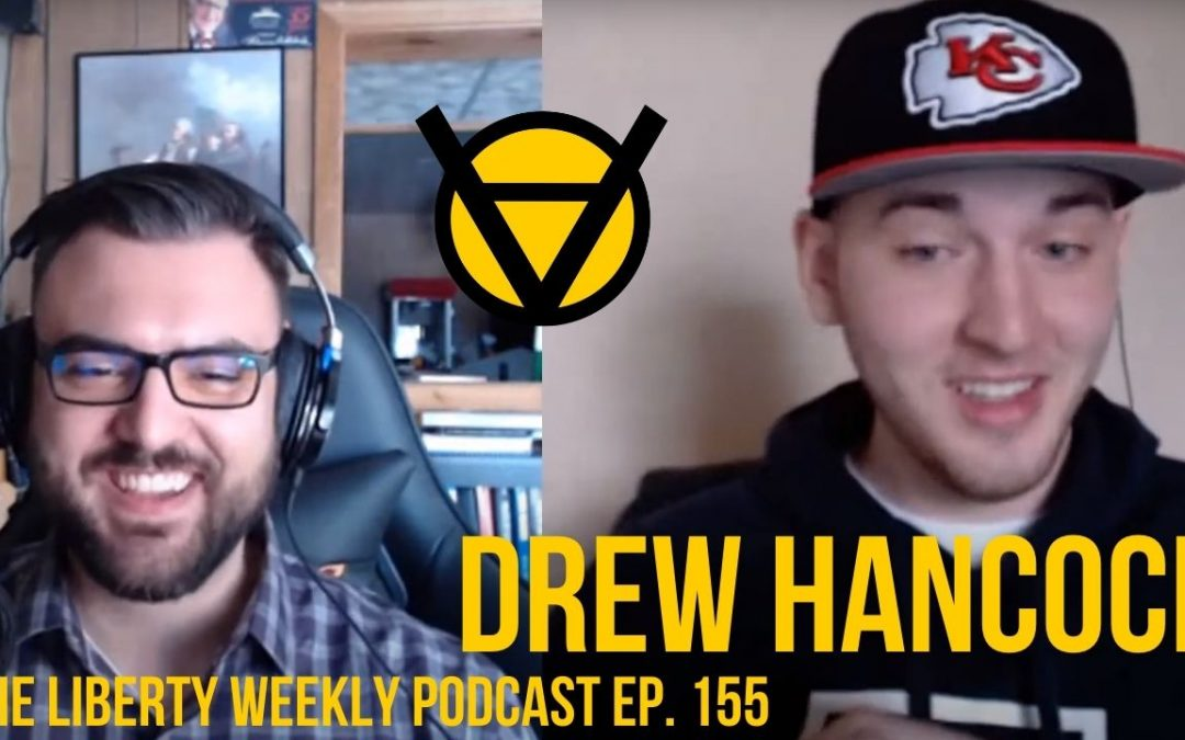 Drew Hancock: Growing Up Libertarian Ep. 155