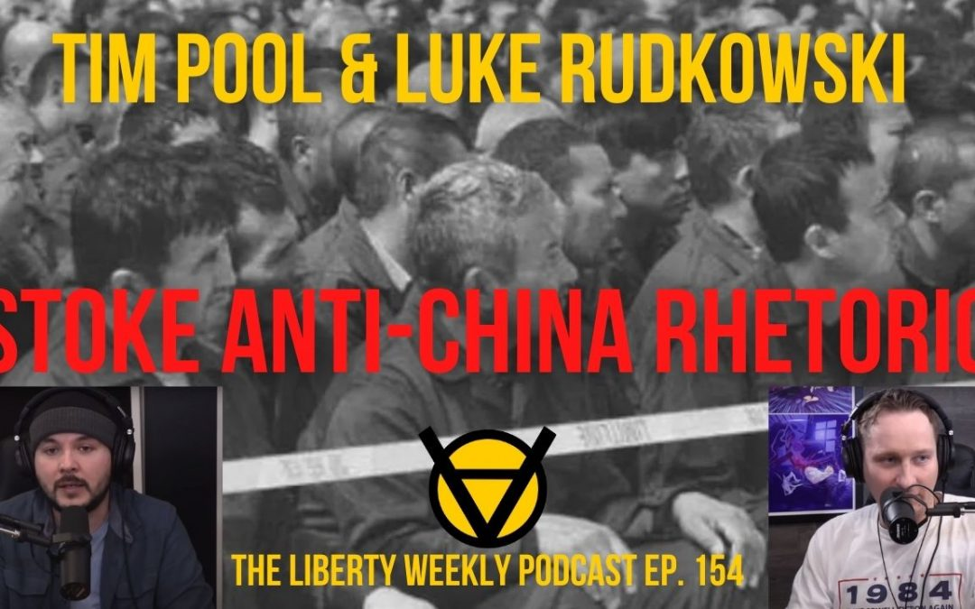 Tim Pool & Luke Rudkowski Stoke Anti-China Rhetoric Ep. 154