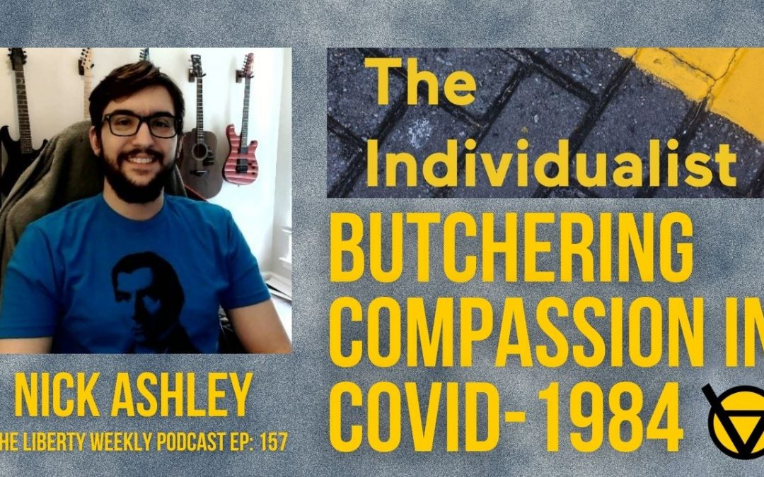 Butchering Compassion in COVID-1984 Ep. 157 ft. Nick Ashley