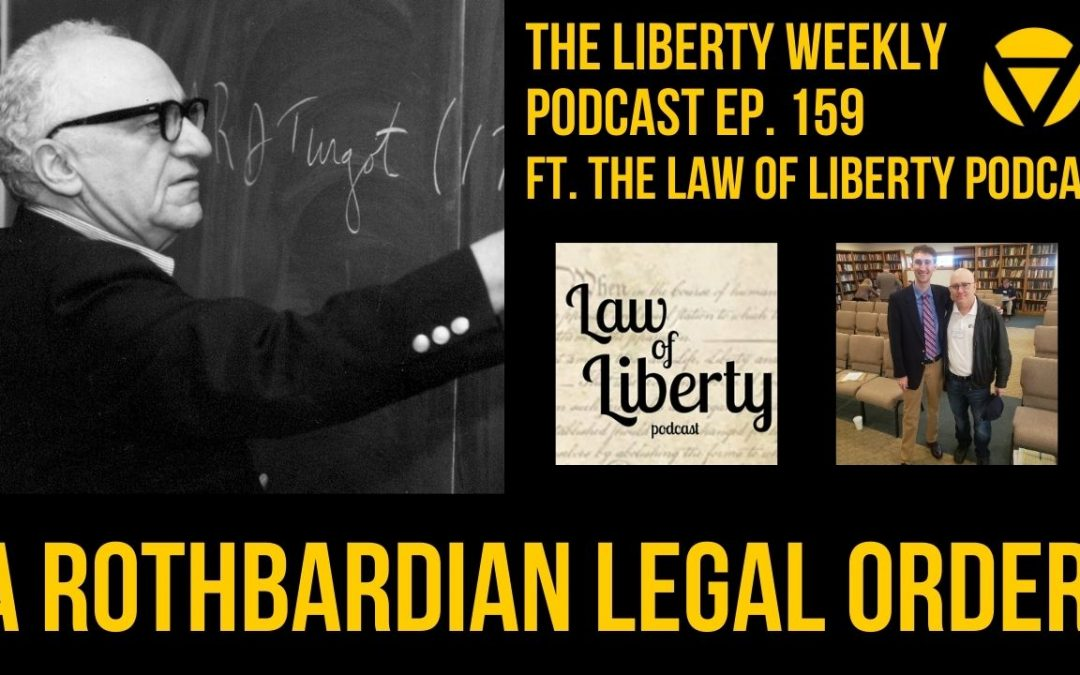 A Rothbardian Legal Order Ep. 159 ft. Law of Liberty