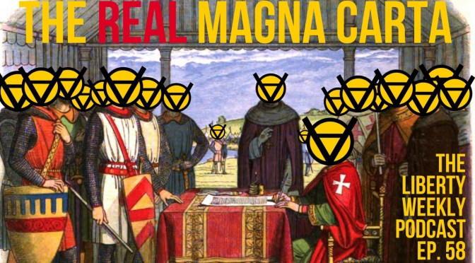 The Real Magna Carta Ep. 58 [Liberty Weekly Throwback]
