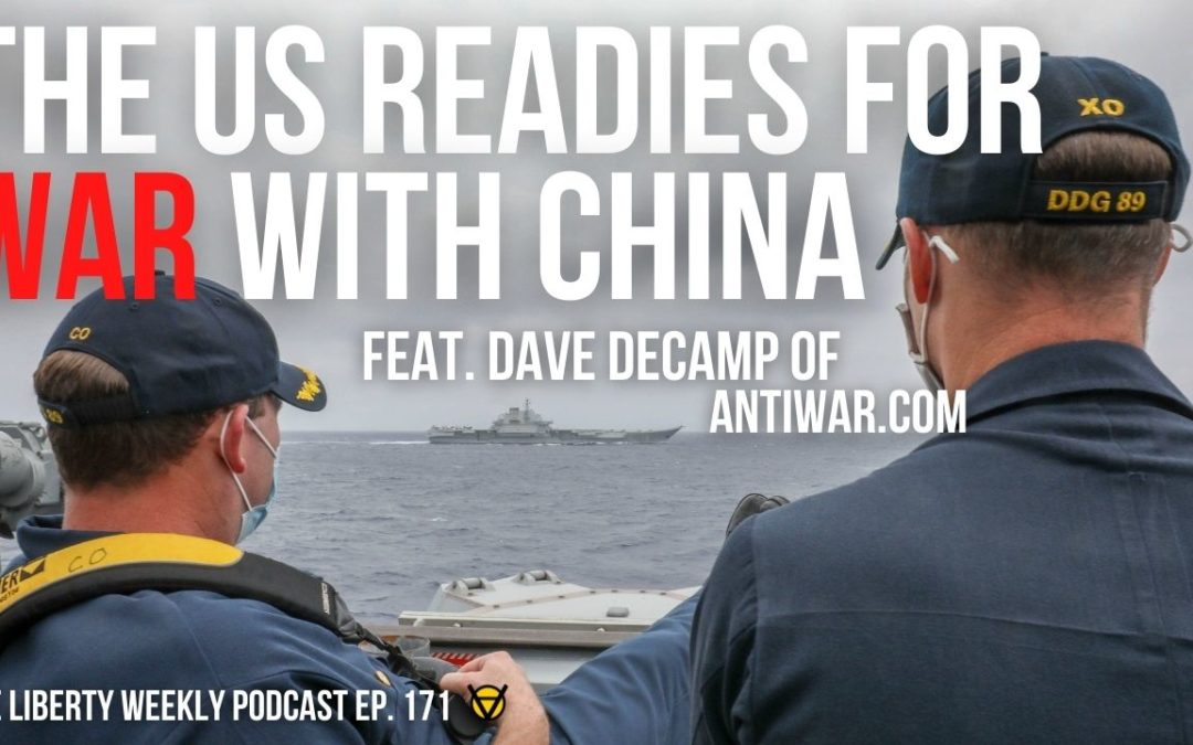 The US Readies for War with China ft. Dave DeCamp of Antiwar.com Ep. 171