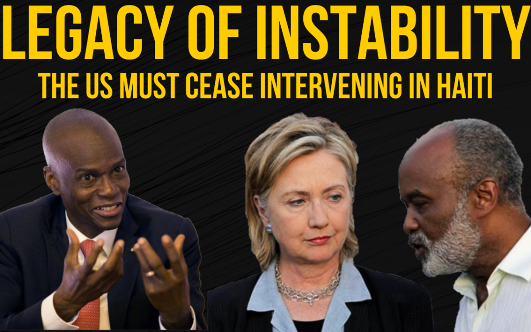 Legacy of Instability: The US Must Cease Intervening in Haiti Ep. 174