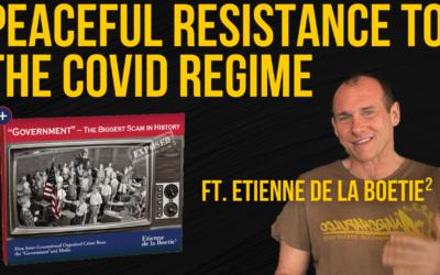 Etienne de la Boetie²: Peaceful Resistance to the COVID Regime Ep. 175